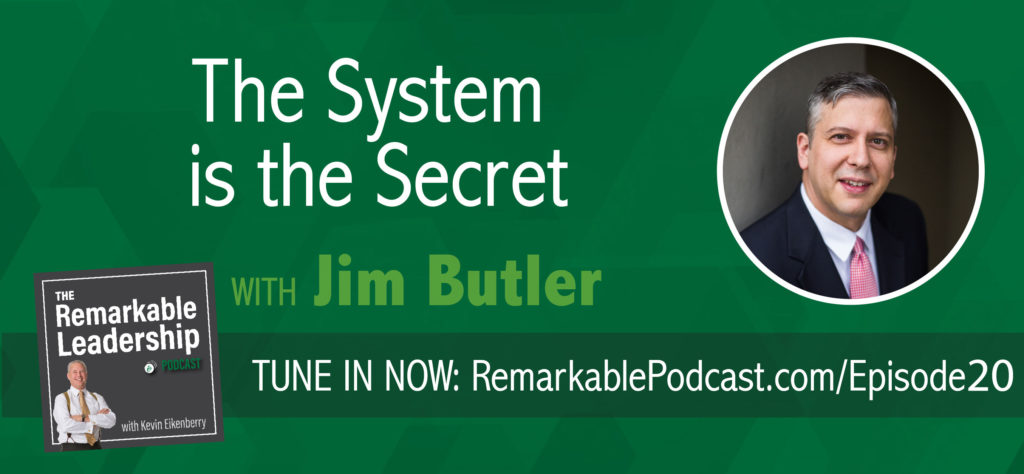 Jim Butler in episode 20 of The Remarkable Leadership Podcast. The System is the Secret