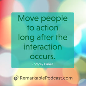 Move people to action long after the interaction occurs.