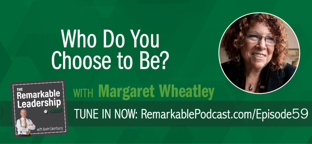 Leaders need to step forward to champion the human spirit. Margaret Wheatley, author of nine books, from the classic Leadership and the New Science to her newest book, released, in June 2017, Who Do We Choose To Be?  Facing Reality, Claiming Leadership, Restoring Sanity shares her perspective on behaviors in leadership. As society changes, as our world grows closer through technology, we need our leaders to focus on generosity, patience, and compassion.