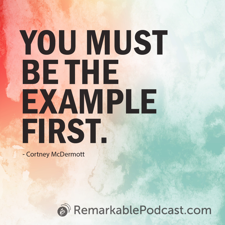 You must be the example first. - Cortney McDermott