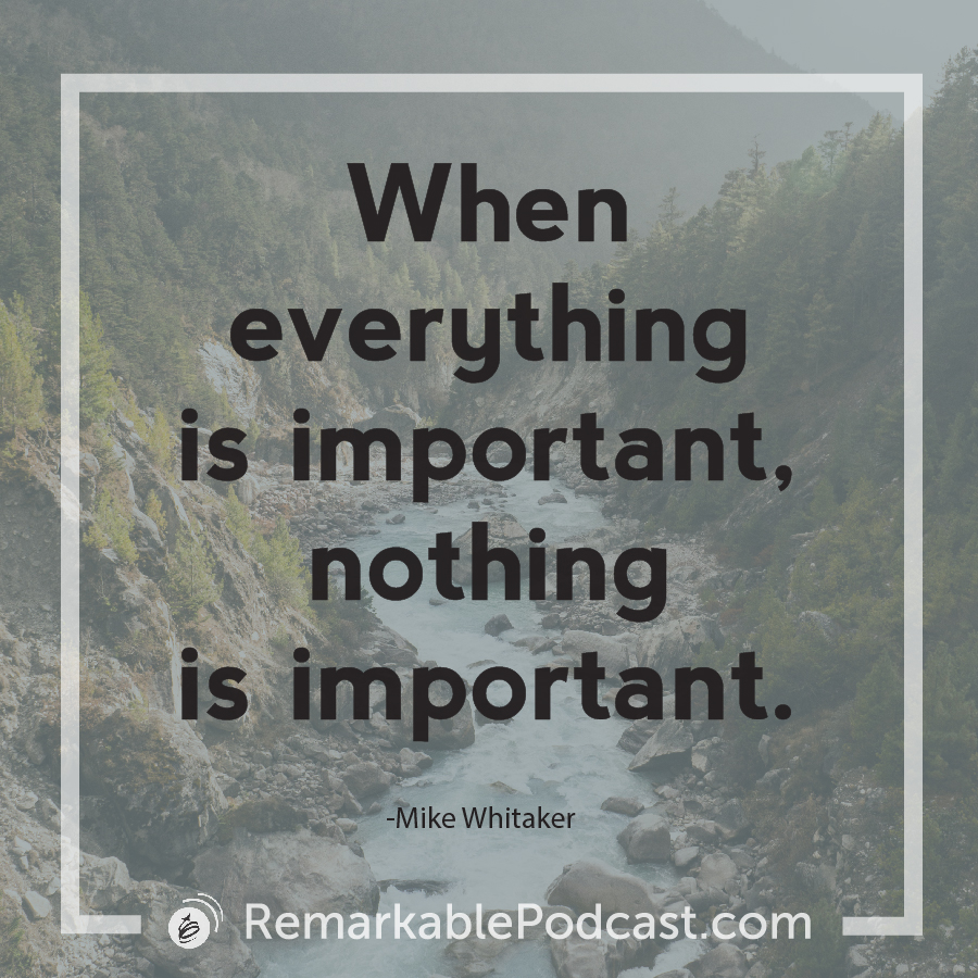 When everything is important, nothing is important.