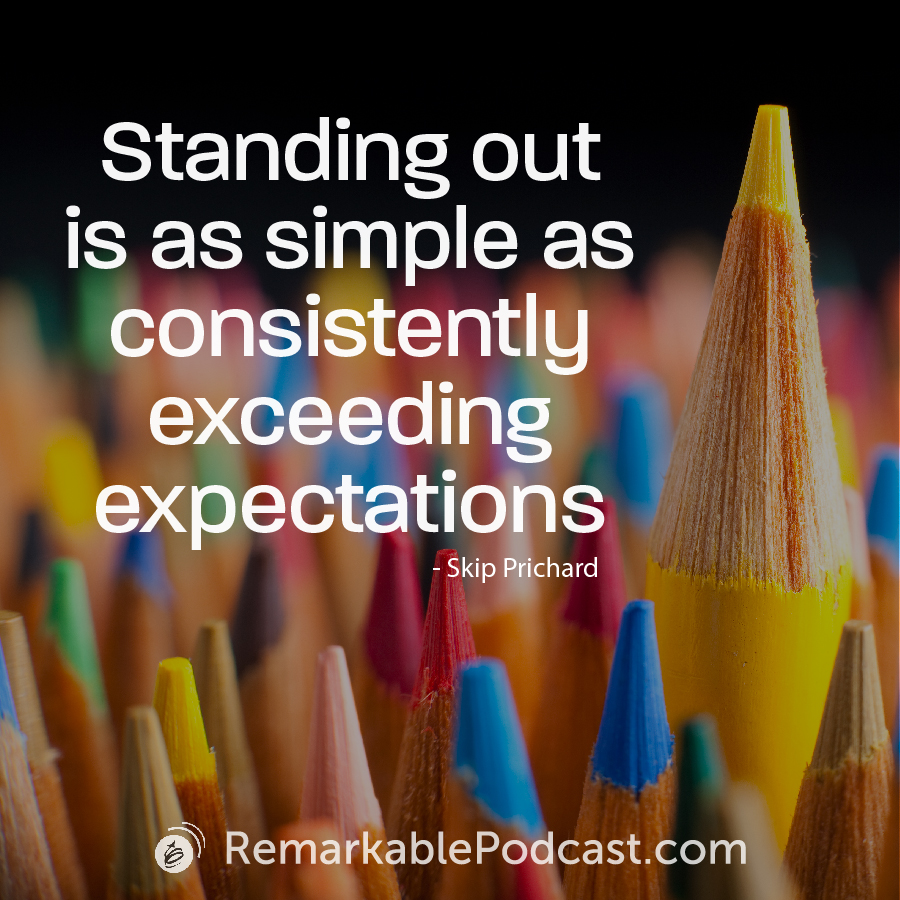 Standing out is as simple as consistently exceeding expectations.