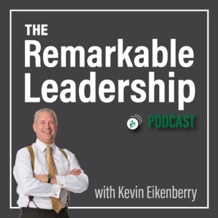 The Remarkable Leadership Podcast with Kevin Eikenberry