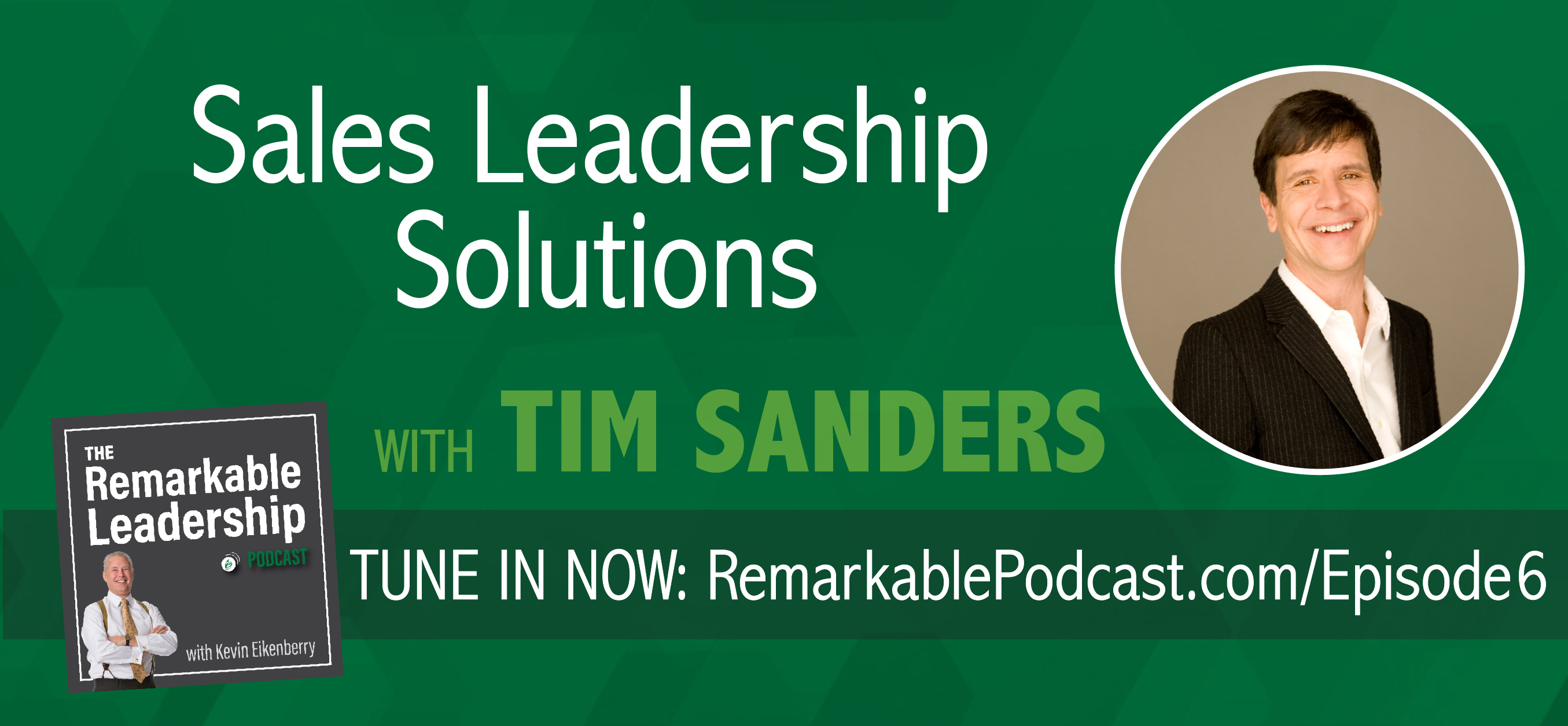 The Remarkable Leadership Podcast - Episode 6: Sales Leadership Solutions with Tim Sanders