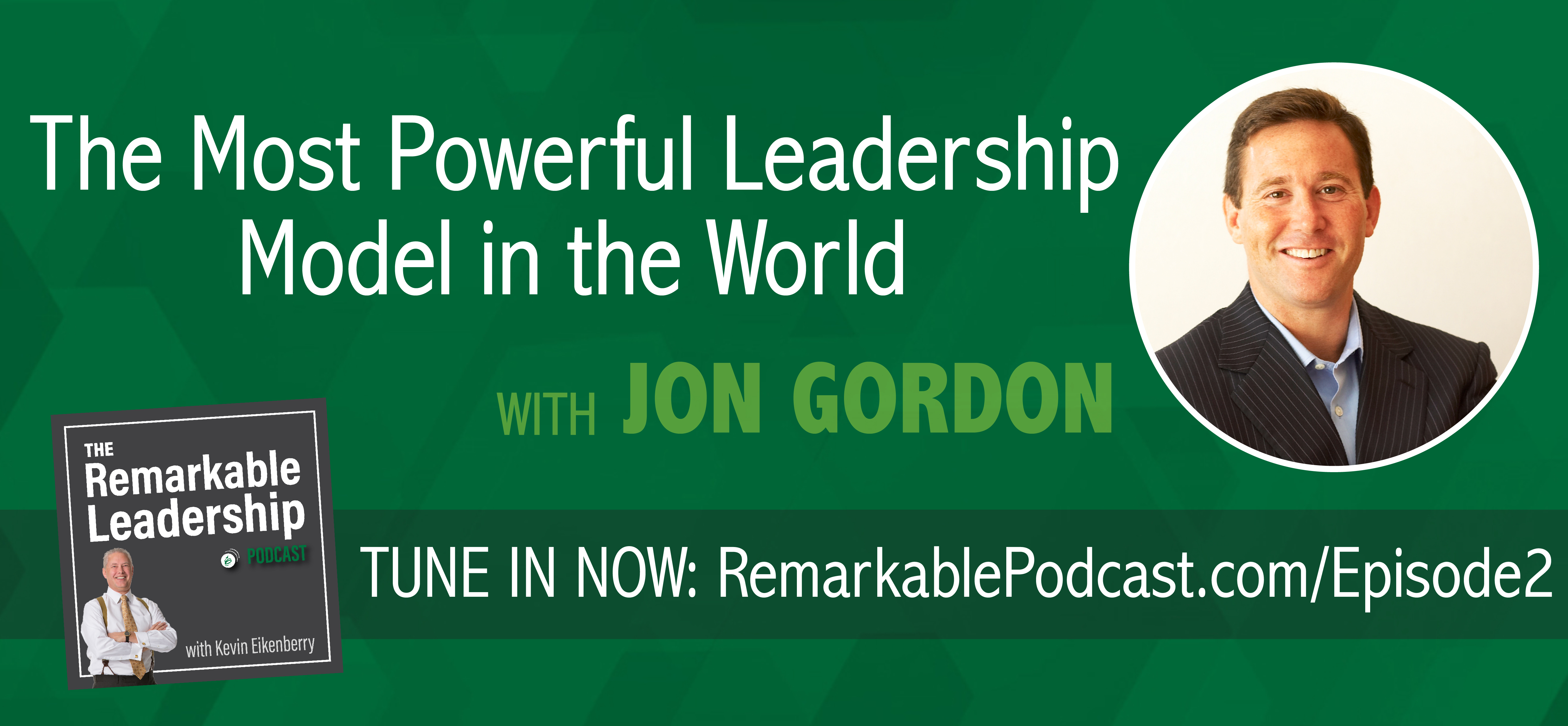 The Remarkable Leadership Podcast - Episode 2: The Most Powerful Leadership Model in the World with Jon Gordon