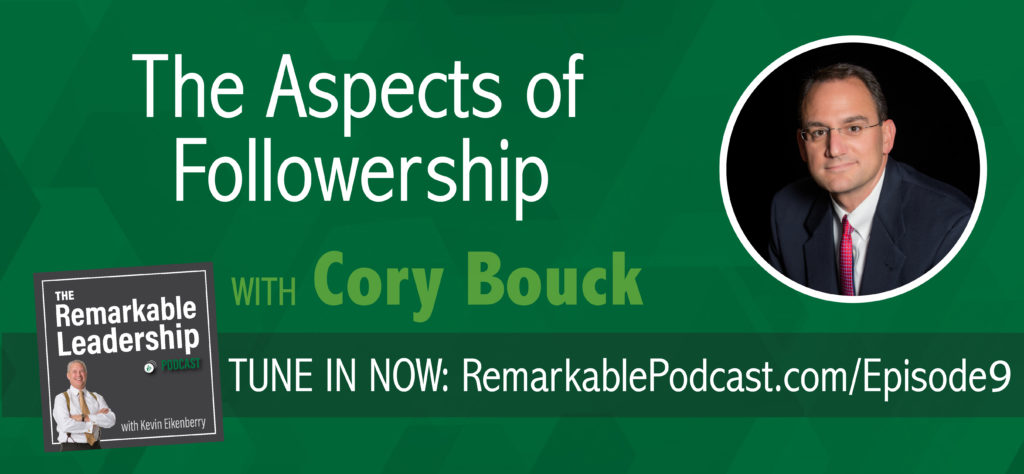 The Remarkable Leadership Podcast - The Aspects of Followership with Cory Bouck