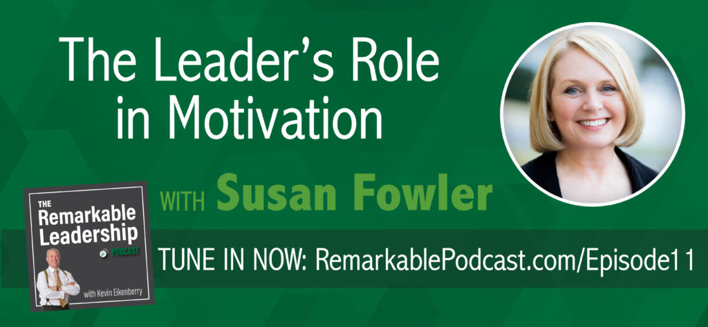 The Leader's Role in Motivation with Susan Fowler on The Remarkable Leadership Podcast
