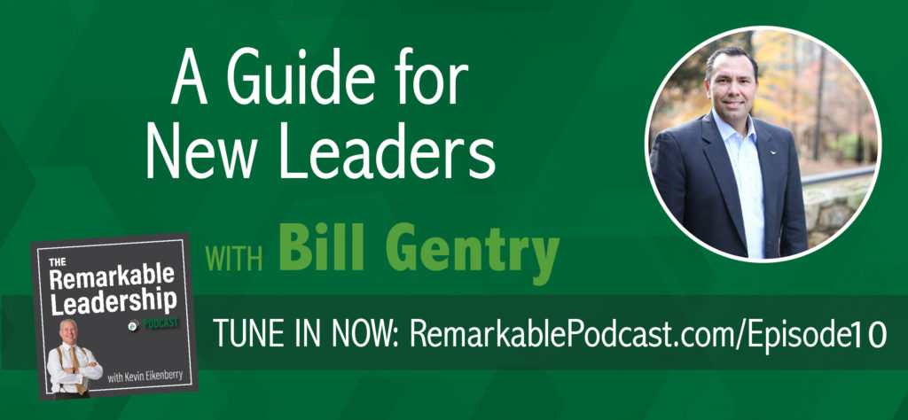 Episode 10: A Guide for New Leaders with Bill Gentry | The Remarkable Leadership Podcast