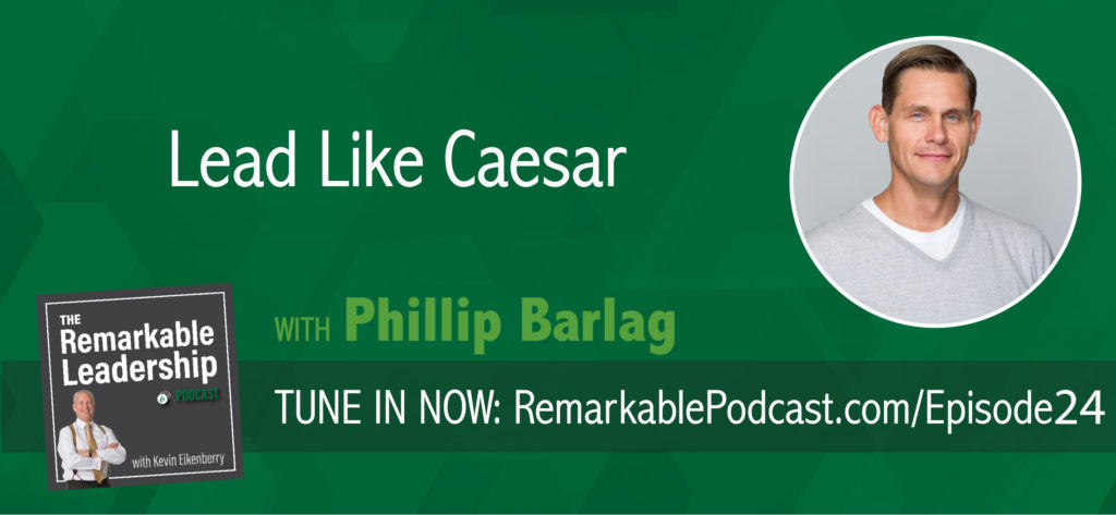 Phillip Barlag on the Remarkable Leadership Podcast