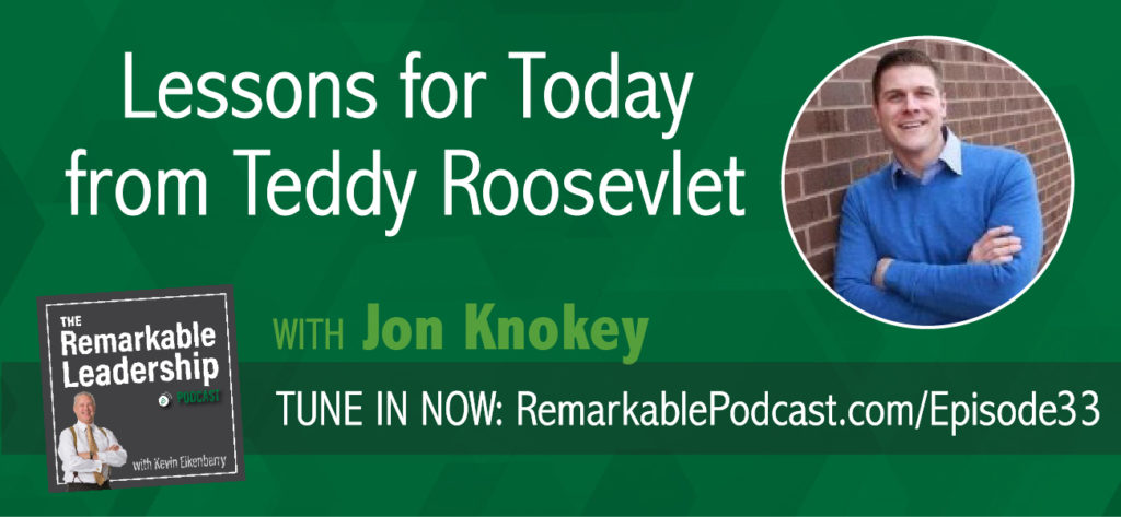 Leadership is not charging the hill; that is authority.  Leadership comes before that. Jon Knokey, former NCAA quarterback, businessman, and author of Theodore Roosevelt and the Making of American Leadership, shares leadership lessons from Teddy Roosevelt. Learn about 'work at the center' and how Roosevelt looked at the big picture and positioned himself and America for leadership.