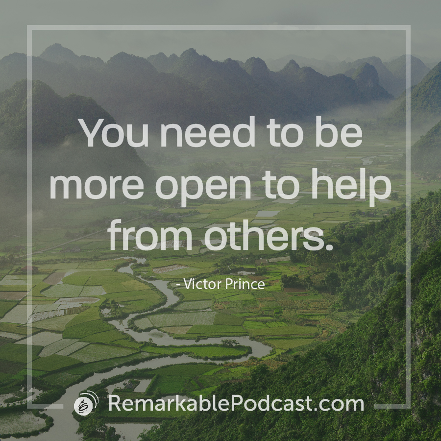 You need to be more open to help from others - Victor Prince