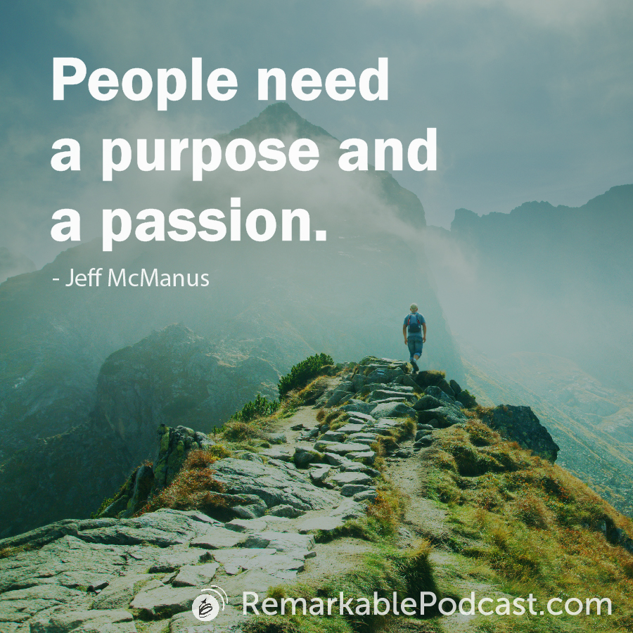 People need a purpose and a passion.