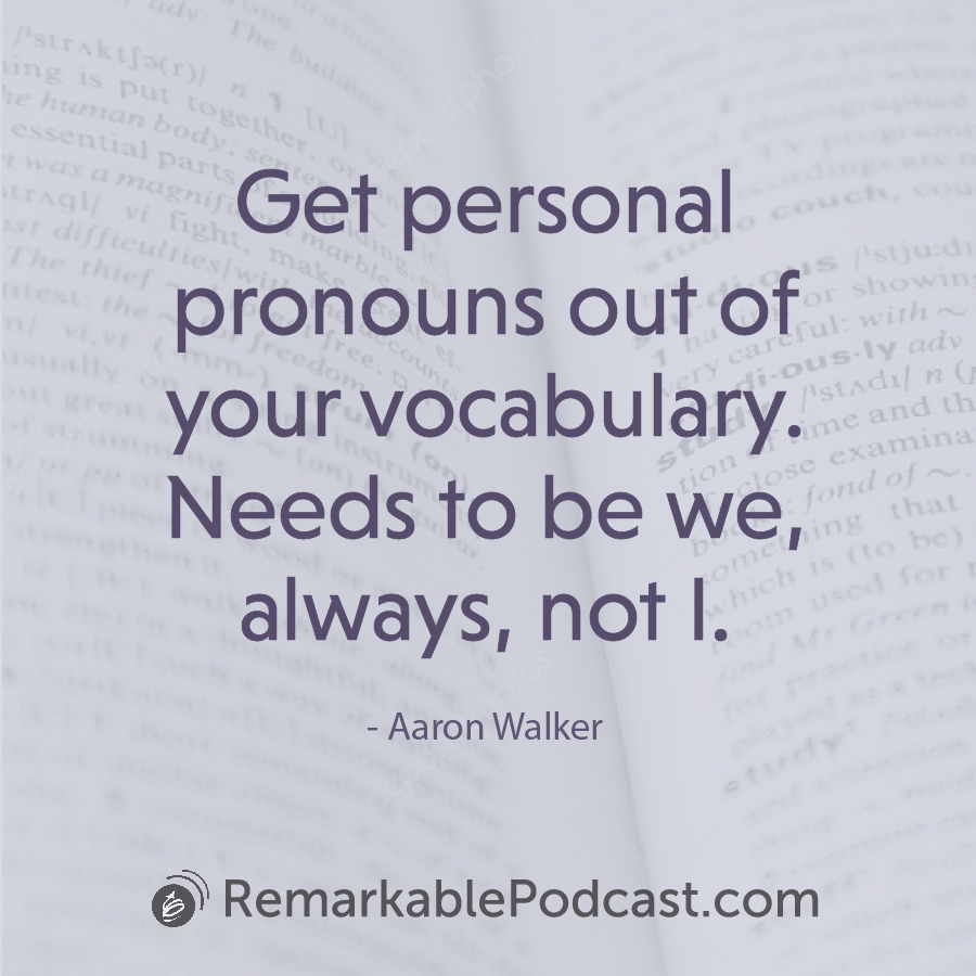 Get personal pronouns out of your vocabulary. Needs to be we, always, not I.