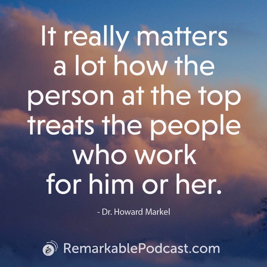 It really matters a lot how the person at the top treats the people who work for him or her.