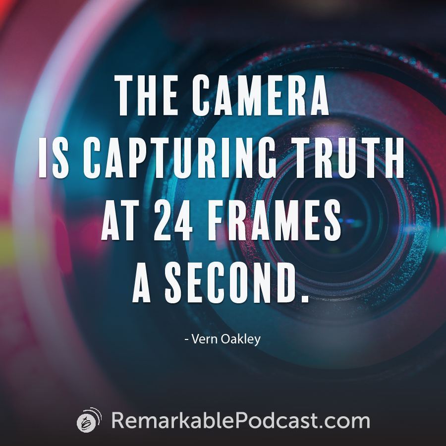 Quote - The camera is capturing truth at 24 frames a second by Vern Oakley