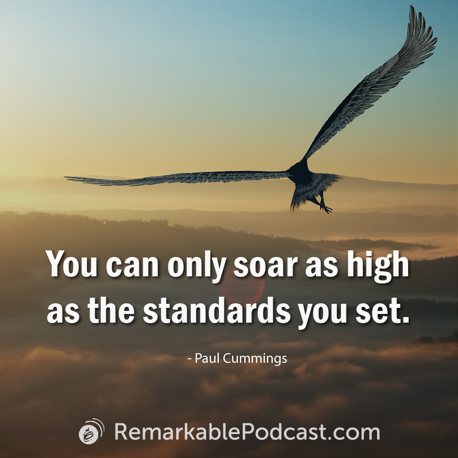 You can only soar as high as the standards you set.
