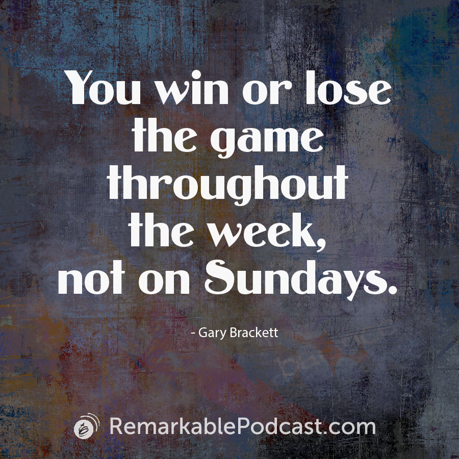 You win or lose the game throughout the week, not on Sundays.