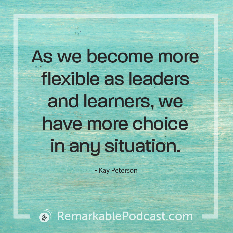 As we become more flexible as leaders and learners, we have more choice in any situation.