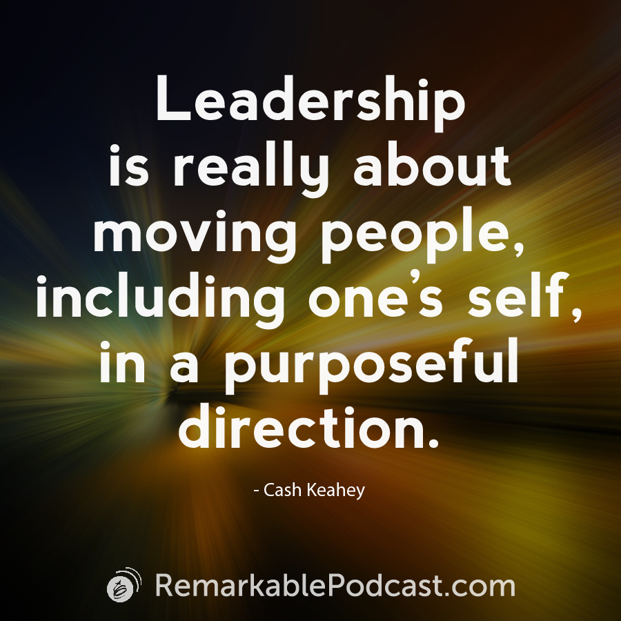 Leadership is really about moving people including one's self in a purposeful direction.