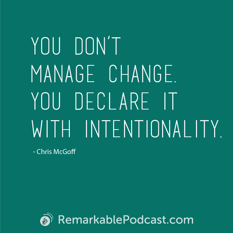 You don't manage change. You declare it with intentionality.