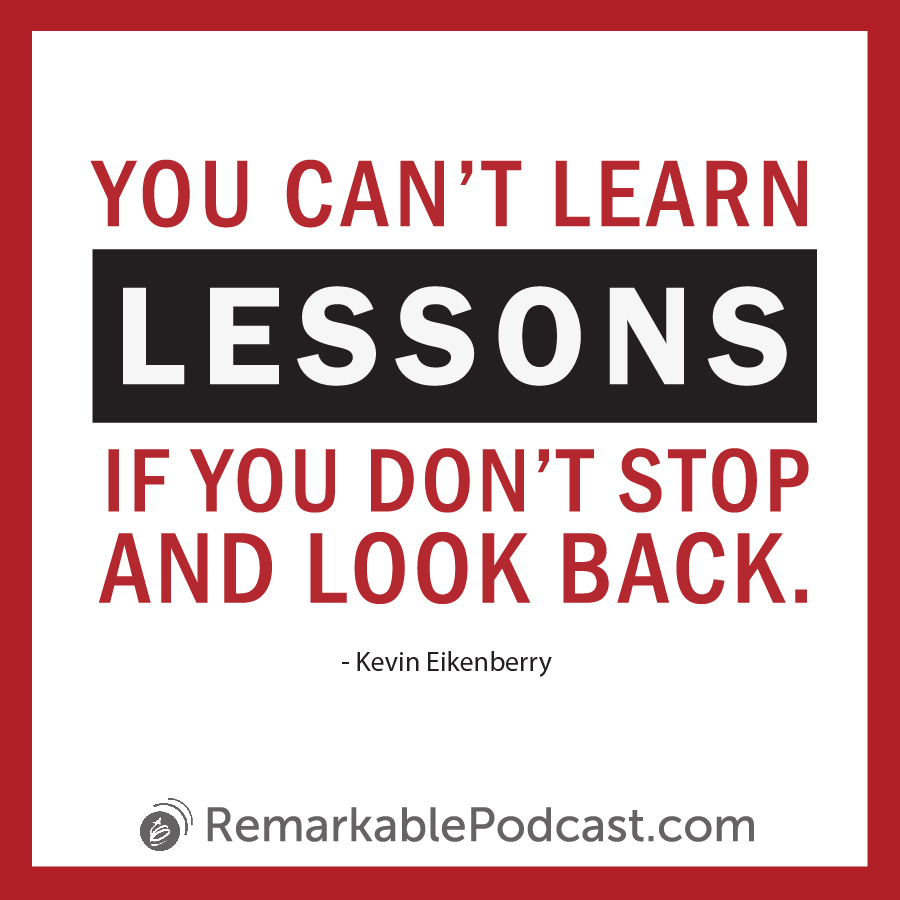Quote image: You can't learn lessons if you don't stop and look back. Kevin Eikenberry