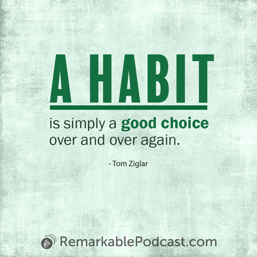 Quote image: A habit is simply a good choice over and over again.