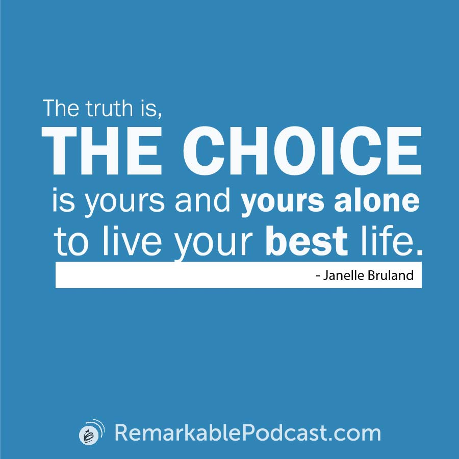 Quote Image: The truth is, the choice is yours and yours alone to live your best life. Said by Janelle Bruland.