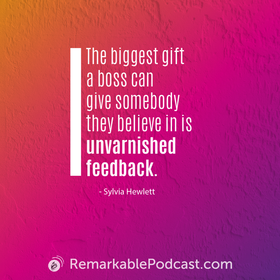 Quote Image: The biggest gift a boss can give somebody they believe in is unvarnished feedback. from Sylvia Hewlett