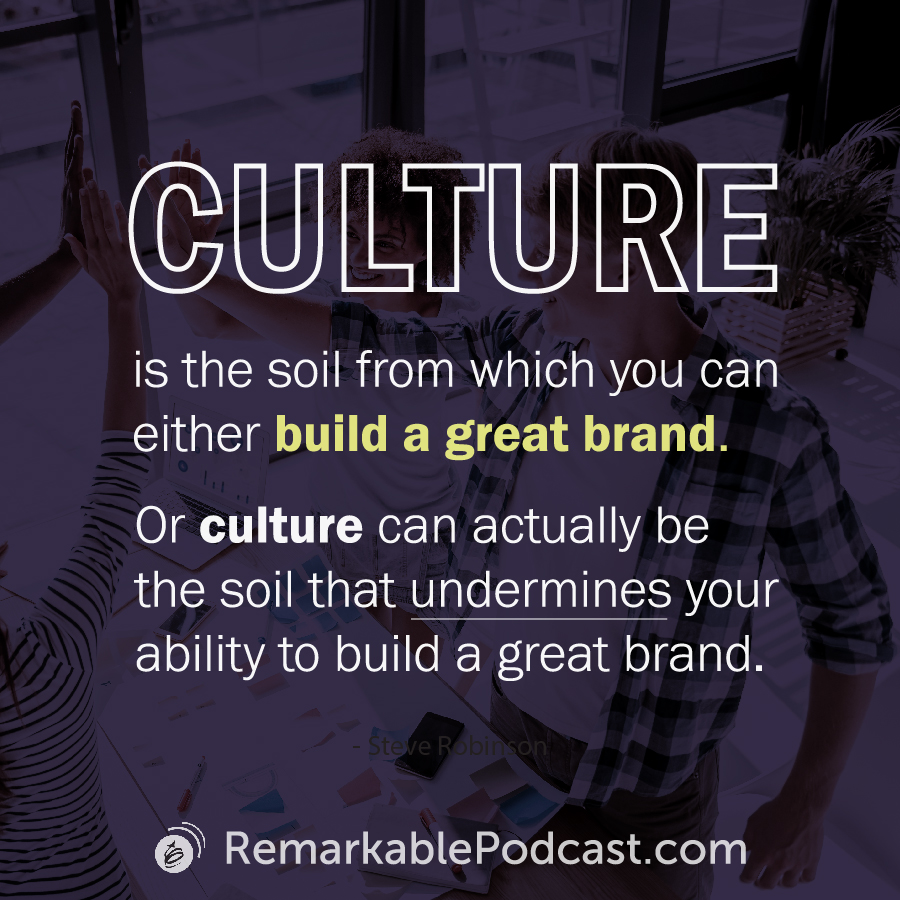 Quote Image: Culture is the soil from which you can either build a great brand. Or culture can actually be the soil that undermines your ability to build a great brand. Said by Steve Robinson.