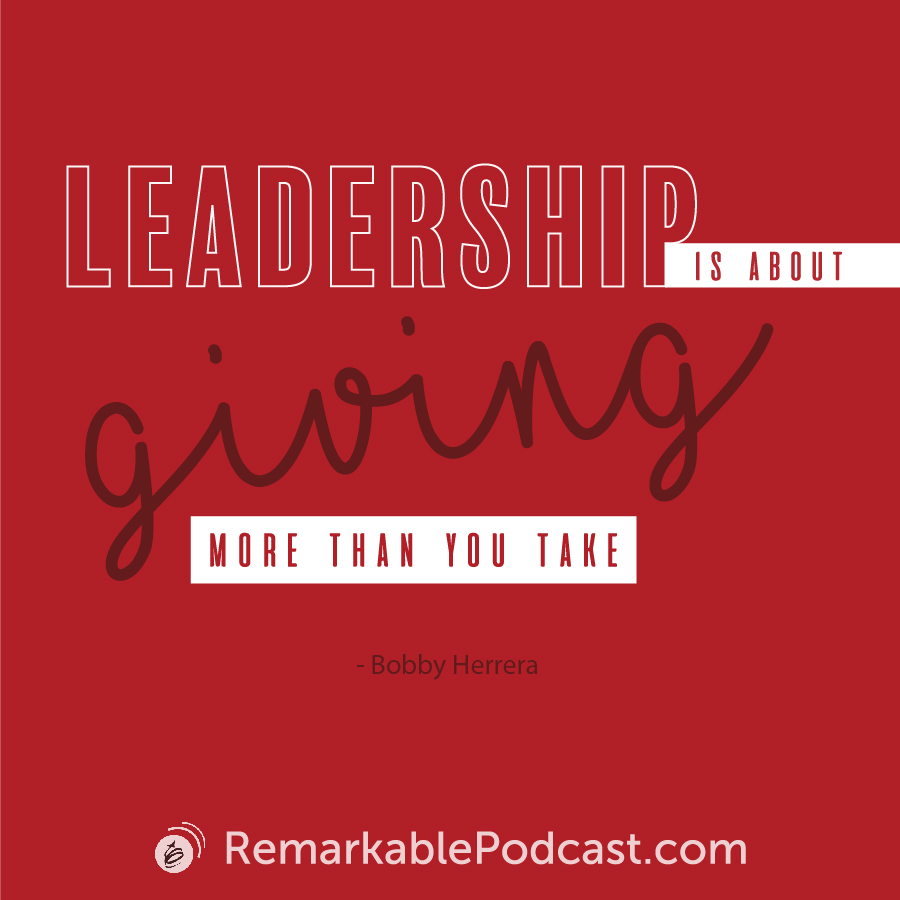 Quote Image: Leadership is about giving more than you take. Said by Bobby Herrera