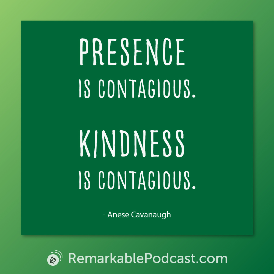 Quote Image: Presence is contagious. Kindness in contagious.