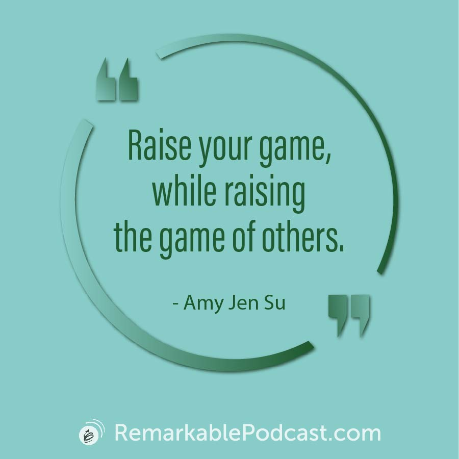 Quote Image: Raise your game, while raising the game of others. Said by Amy Jen Su