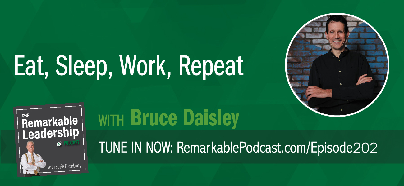An episode of The Remarkable Leadership Podcast with Kevin Eikenberry. Episode title is Eat, Sleep, Work, Repeat with Bruce Daisley.