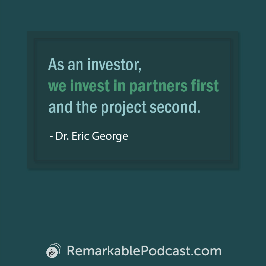 Quote Image: As an investor, we invest in partners first and the project second. Said by Dr. Eric George