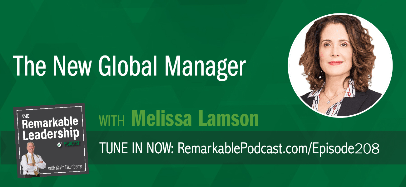 The New Global Manager with Melissa Lamson. Listen now on The Remarkable Leadership Podcast