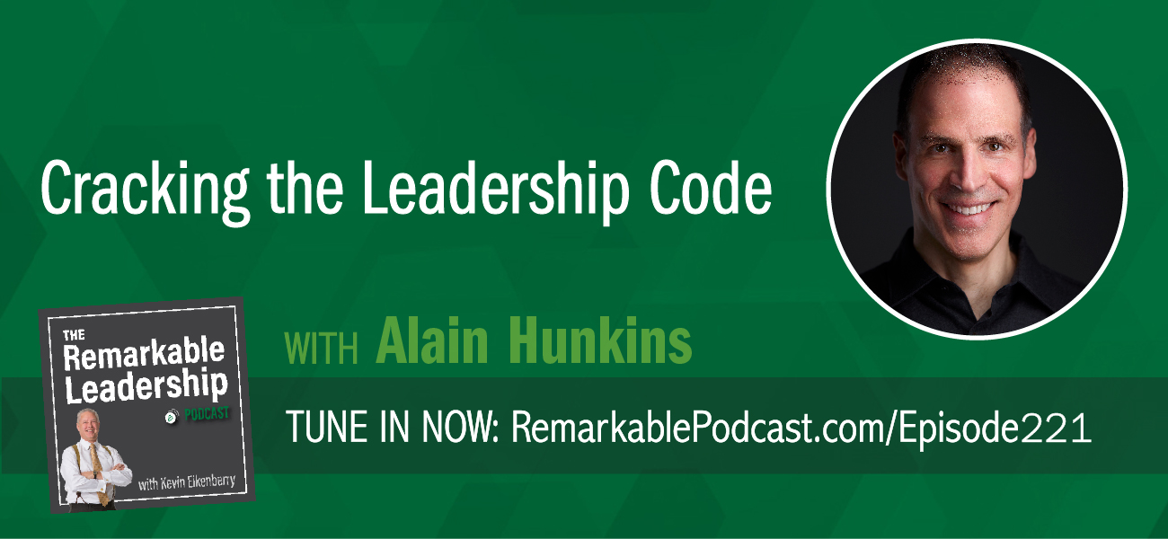 Cracking the Leadership Code with Alain Hunkins on The Remarkable Leadership Podcast