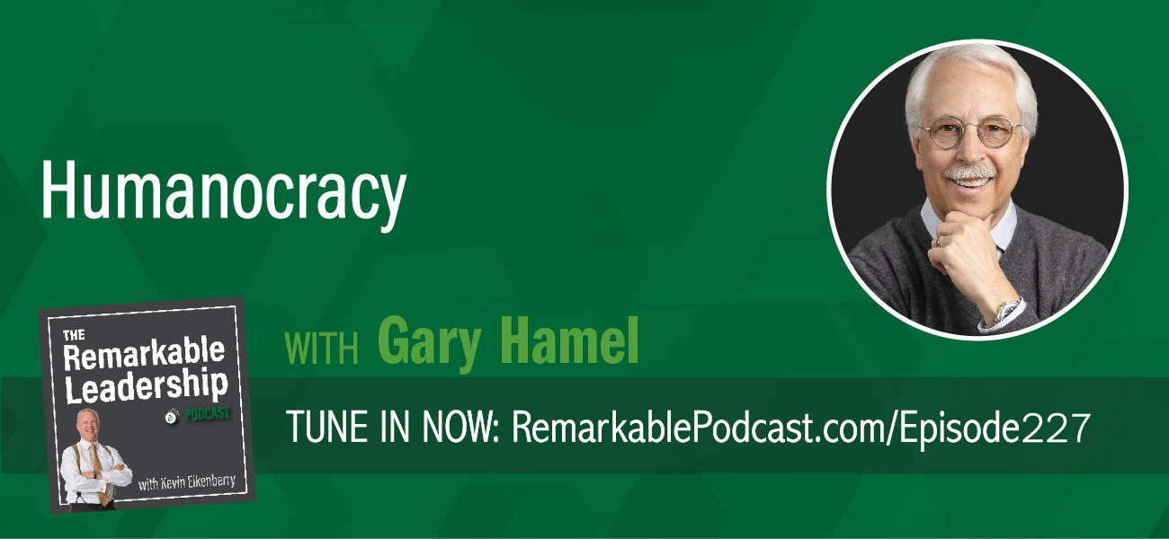 Humanocracy with Gary Hamel on The Remarkable Leadership Podcast