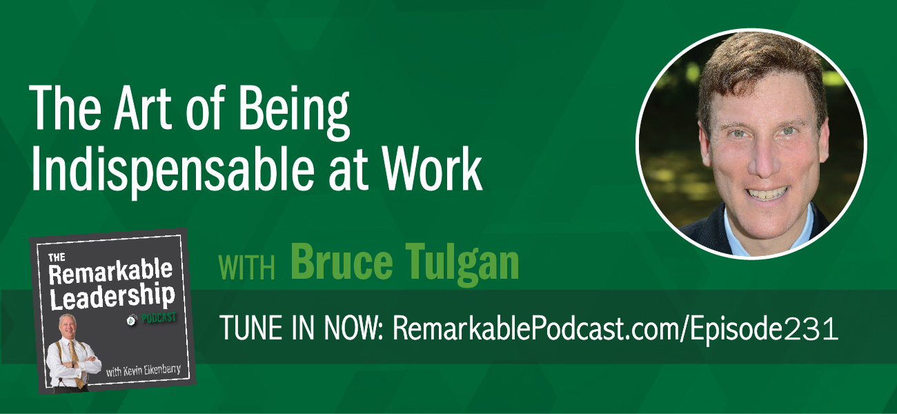 The Art of Being Indispensable at Work with Bruce Tulgan with The Remarkable Leadership Podcast