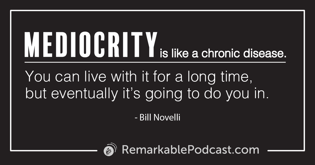 Quote image: Mediocrity is like a chronic disease. You can live with it for a long time, but eventually it's going to do you in. Said by Bill Novelli